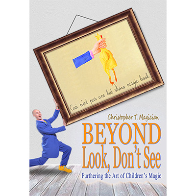 Beyond Look, Don't See: Furthering the Art of Children's Magic by Christopher T. Magician - Book
