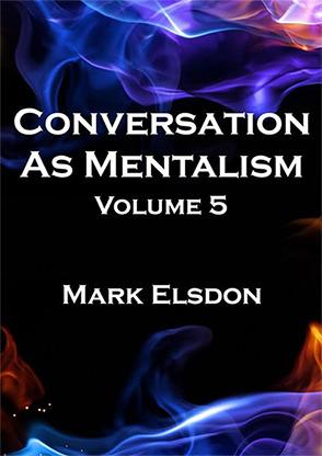 Conversation As Mentalism Vol. 5 by Mark Elsdon - Book