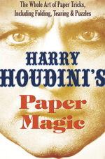 Harry Houdini's Paper Magic: The Whole Art of Paper Tricks, Including Folding, Tearing and Puzzles by Harry Houdini - Book