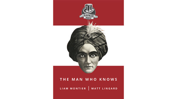 The Man Who Knows by Liam Montier, Matt Lingard and Kaymar Magic