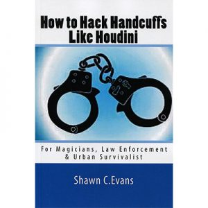 How to Hack Handcuffs Like Houdini by Shawn Evans - Book