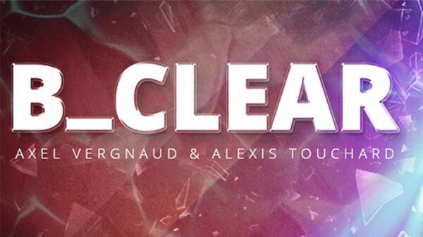 B CLEAR by Axel Vergnaud, Alexis Touchart Magic Dream