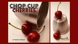 Chop Cup Cherries by Timothy Pressley - Trick